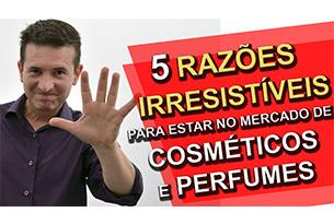 5 razões irresistíveis para estar no mercado de cosméticos e perfumes